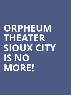 Orpheum Theater Sioux City is no more