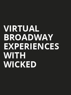 Virtual Broadway Experiences with WICKED, Virtual Experiences for Des Moines, Des Moines