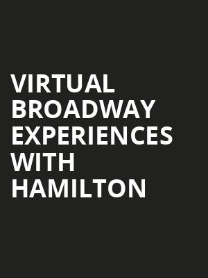 Virtual Broadway Experiences with HAMILTON, Virtual Experiences for Des Moines, Des Moines