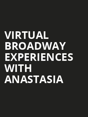 Virtual Broadway Experiences with ANASTASIA, Virtual Experiences for Des Moines, Des Moines
